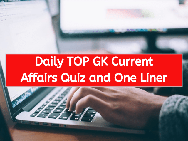 Today GK Current Affairs Quiz for Banking, Railways, SSC, UPSC and All Competitive exams.